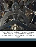 Image of With Shelley in Italy: a selection of the poems and letters of Percy Bysshe Shelley relating to his life in Italy