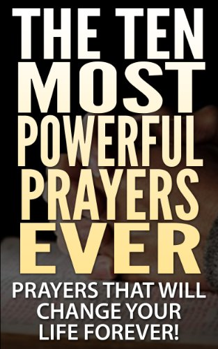 A.K.A. Rizer - THE TEN MOST POWERFUL PRAYERS EVER: Prayers That Will Change Your Life Forever! (Prayers, Bible, Prayers for women, Religious, Devotion, Jesus, God, Lord, Father, Christ, Jesus Christ, Christian)