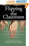 Flipping the Classroom - Unconventional Classroom: A Comprehensive Guide to Constructing the Classroom of the future