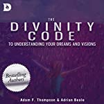 The Divinity Code to Understanding Your Dreams and Visions | Adam Thompson,Adrian Beale