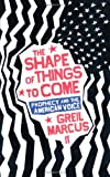 The Shape of Things to Come (0571221572) by Marcus, Greil