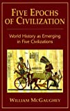 img - for Five Epochs of Civilization: World History as Emerging in Five Civilizations by William McGaughey (2000-02-01) book / textbook / text book