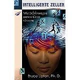 """Intelligente Zellen: Wie Erfahrungen unsere Gene steuernvon """"Bruce Lipton"""""""