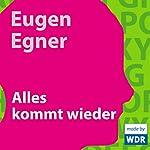 Alles kommt wieder | Eugen Egner