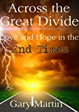 ACROSS THE GREAT DIVIDE, love and hope in the End Times.