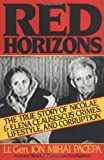 img - for Red Horizons: The True Story of Nicolae and Elena Ceausescus' Crimes, Lifestyle, and Corruption [Paperback] [1990] (Author) Ion Mihai Pacepa book / textbook / text book