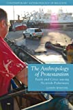 The Anthropology of Protestantism: Faith and Crisis among Scottish Fishermen (Contemporary Anthropology of Religion)
