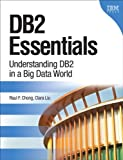 Raul F. Chong DB2 Essentials: Understanding DB2 in a Big Data World (Ibm Press)