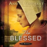 The Blessed: A Novel (       UNABRIDGED) by Ann H Gabhart Narrated by Renee Ertl