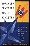 img - for Worship-Centered Youth Ministry: A Compass for Guiding Youth into God's Story by Jon Middendorf (2000-11-15) book / textbook / text book