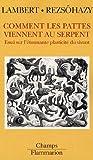 echange, troc Dominique Lambert, René Rezsöhazy - Comment les pattes viennent au serpent : Essai sur l'étonnante plasticité du vivant