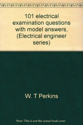 101 Electrical Examination Questions With Model Answers, (Electrical Engineer Series)