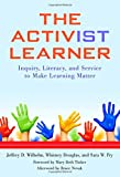 img - for The Activist Learner: Inquiry, Literacy, and Service to Make Learning Matter book / textbook / text book