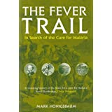 The Fever Trail: Malaria, the Mosquito and the Quest for Quinine