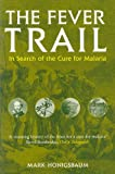 Mark Honigsbaum The Fever Trail: In Search of the Cure for Malaria