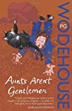 Aunts Aren't Gentlemen: (Jeeves & Wooster) P.G. Wodehouse
