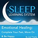 Emotional Healing: Complete Your Past, Heal, and Be Happy with Hypnosis, Meditation, and Affirmations (The Sleep Learning System)  by Joel Thielke Narrated by Joel Thielke