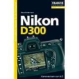 """Nikon D300: Kamerawissen von A-Z! Der praktische Begleiter f�r die Fototasche!von """"Klaus Kindermann"""""""