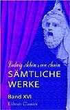 Ludwig Achim's von Arnim sämtliche Werke: Band XVI. Halle und Jerusalem. Studentenspiel und Pilgerabenteuer