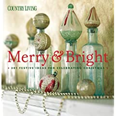 Country Living Merry & Bright: 301 Festive Ideas for Celebrating Christmas (Country Living)
