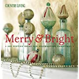 Country Living Merry & Bright: 301 Festive Ideas for Celebrating Christmas ~ Country Living