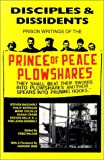 Disciples & Dissidents: The Prison Writings of the Prince of Peace Plowshares