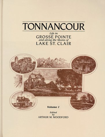 Tonnancour: Life in Grosse Pointe and Along the Shores of Lake St. Clair, Volume 1