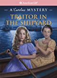 Traitor in the Shipyard: A Caroline Mystery (American Girl Mysteries (Quality))