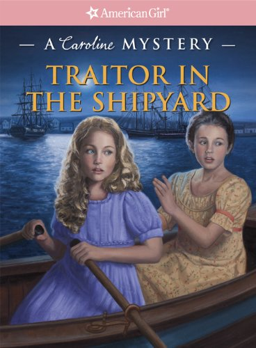 Traitor in the Shipyard: A Caroline Mystery (American Girl Mysteries)