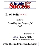 Brad Swift Interviewed by Randy Gilbert on <i>The Inside Success Show</i>: Brad Swift discusses <i>The Purposeful Path</i>