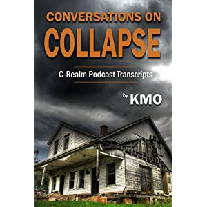 Conversations on Collapse: C-Realm Podcast Transcripts, KMO