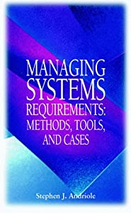 Managing Systems Requirements: Methods, Tools, and Cases Stephen J. Andriole
