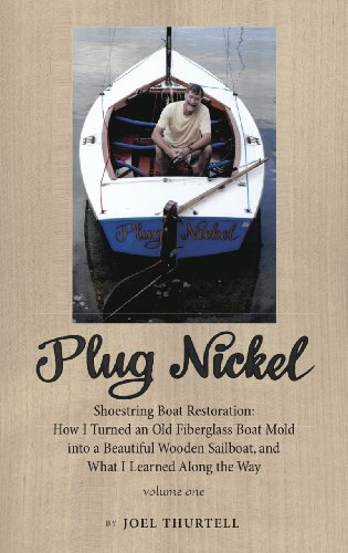 Plug Nickel Shoestring Boat Restoration: How I Turned an Old Fiberglass Boat Mold into a Beautiful Wooden Sailboat, and What I Learned Along the Way