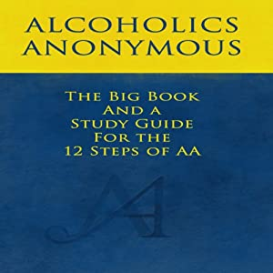 The Big Book and a Study Guide of the 12 Steps of AA | [Bill Wilson, William Silkworth, Dr. Bob Smith]