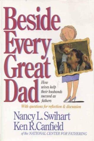 Beside Every Great Dad, KEN R. CANFIELD, NANCY L. SWIHART