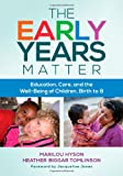 img - for The Early Years Matter: Education, Care, and the Well-Being of Children, Birth to 8 (Early Childhood Education (Teacher's College Pr)) book / textbook / text book
