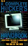 The Complete Hacker's Handbook: Everything You Need to Know About Hacking in the Age of the Web (1858684064) by Dr. X