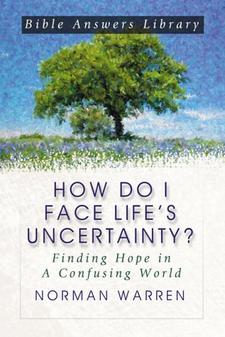 How Do I Face Life's Uncertainty?: Finding Hope in a Confusing World (Bible Answer Library), Norman Warren