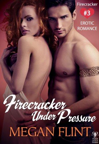 Firecracker Under Pressure - Firecracker #3 (Erotic Romance) by Megan Flint