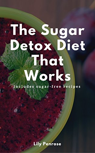 The Sugar Detox Diet That Works: Get Sugar Free (Includes Sugar Free Recipes) (Free Works compare prices)