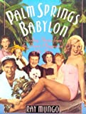 Palm Springs Babylon: Sizzling Stories From The Desert Playground Of The Stars (0312064381) by Mungo, Ray