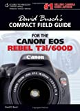 David Busch's Compact Field Guide for the Canon EOS Rebel T3i/600D (David Busch's Digital Photography Guides)