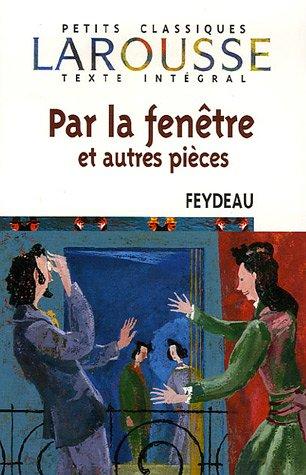 Par La Fenetre Et Autres Pieces (Petits Classiques Larousse Texte Integral) (French Edition)