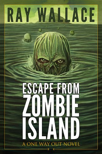 Escape From Zombie Island: A One Way Out Novel by Ray Wallace ebook deal