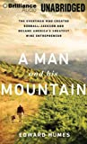 A Man and His Mountain: The Everyman Who Created Kendall-Jackson and Became Americas Greatest Wine Entrepreneur