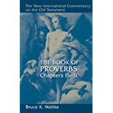 The Book of Proverbs, Chapters 15-31 (New International Commentary on the Old Testament) ~ Bruce K. Waltke