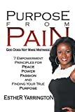img - for Purpose From Pain: God Does Not Make Mistakes! 7 Empowerment Principles For Peace Power Passion and Finding Your True Purpose book / textbook / text book