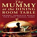 The Mummy at the Dining Room Table: Eminent Therapists Reveal Their Most Unusual Cases and What They Teach Us About Human Behavior (       UNABRIDGED) by Jeffrey Kottler, Jon Carlson Narrated by Robert Feifar