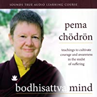 Bodhisattva Mind: Teachings to Cultivate Courage and Awareness in the Midst of Suffering (       ABRIDGED) by Pema Chodron Narrated by Pema Chodron