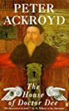 Peter Ackroyd The House of Doctor Dee